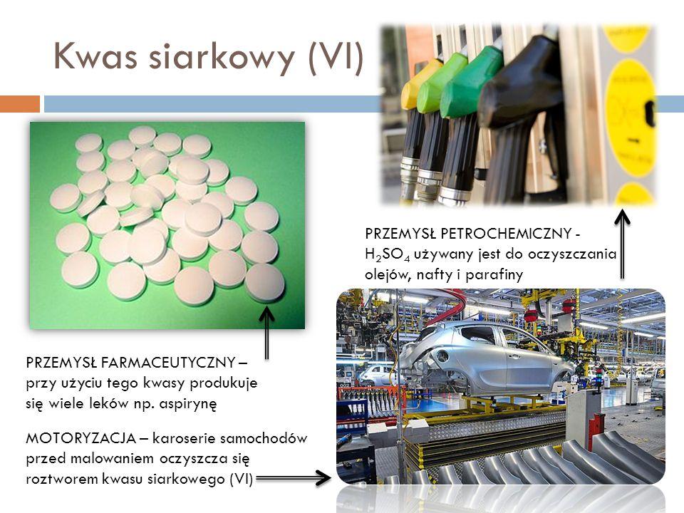 Kwas siarkowy (VI) PRZEMYSŁ PETROCHEMICZNY - H2SO4 używany jest do oczyszczania olejów, nafty i parafiny.