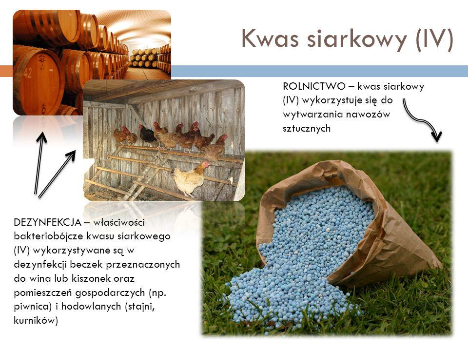 Kwas siarkowy (IV) ROLNICTWO – kwas siarkowy (IV) wykorzystuje się do wytwarzania nawozów sztucznych.