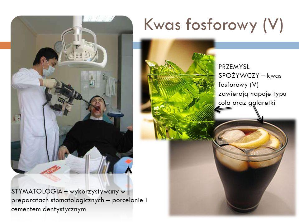 Kwas fosforowy (V) PRZEMYSŁ SPOŻYWCZY – kwas fosforowy (V) zawierają napoje typu cola oraz galaretki.