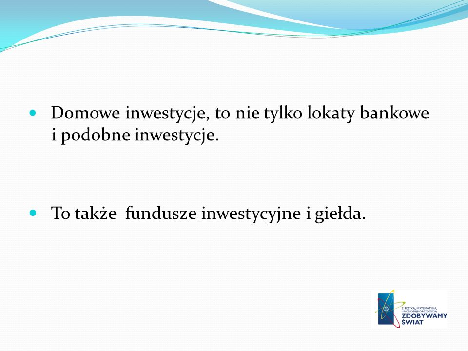 To także fundusze inwestycyjne i giełda.