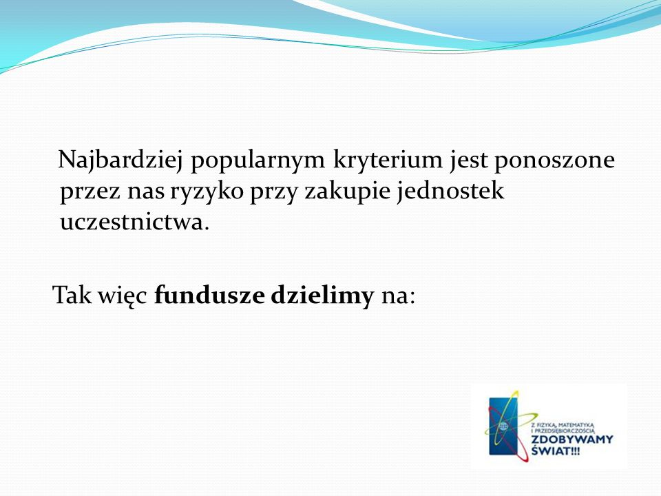 Tak więc fundusze dzielimy na: