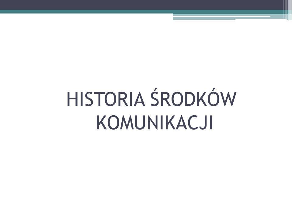 HISTORIA ŚRODKÓW KOMUNIKACJI