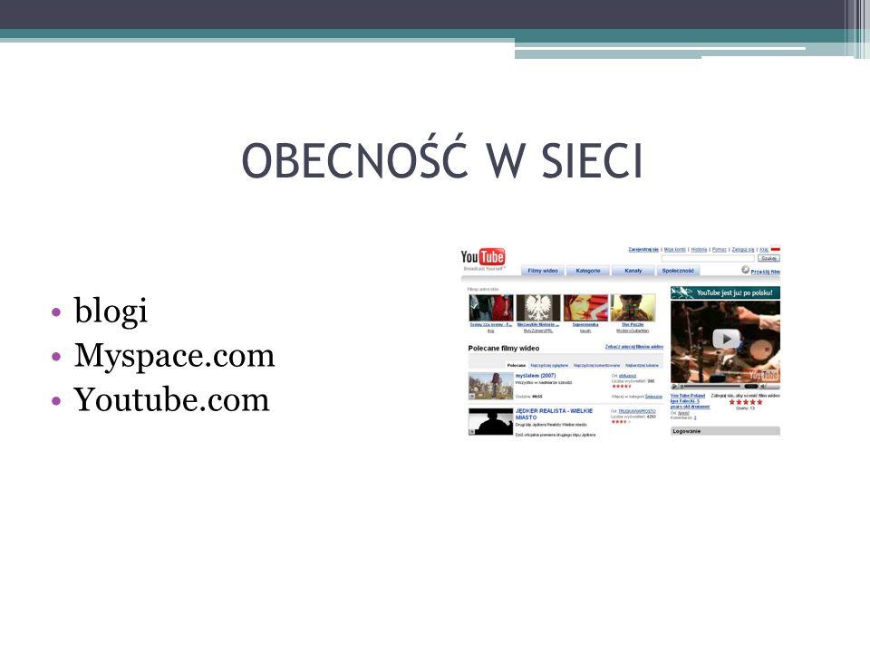 OBECNOŚĆ W SIECI blogi Myspace.com Youtube.com