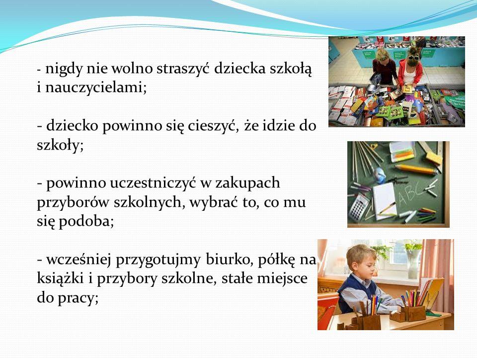 - dziecko powinno się cieszyć, że idzie do szkoły;