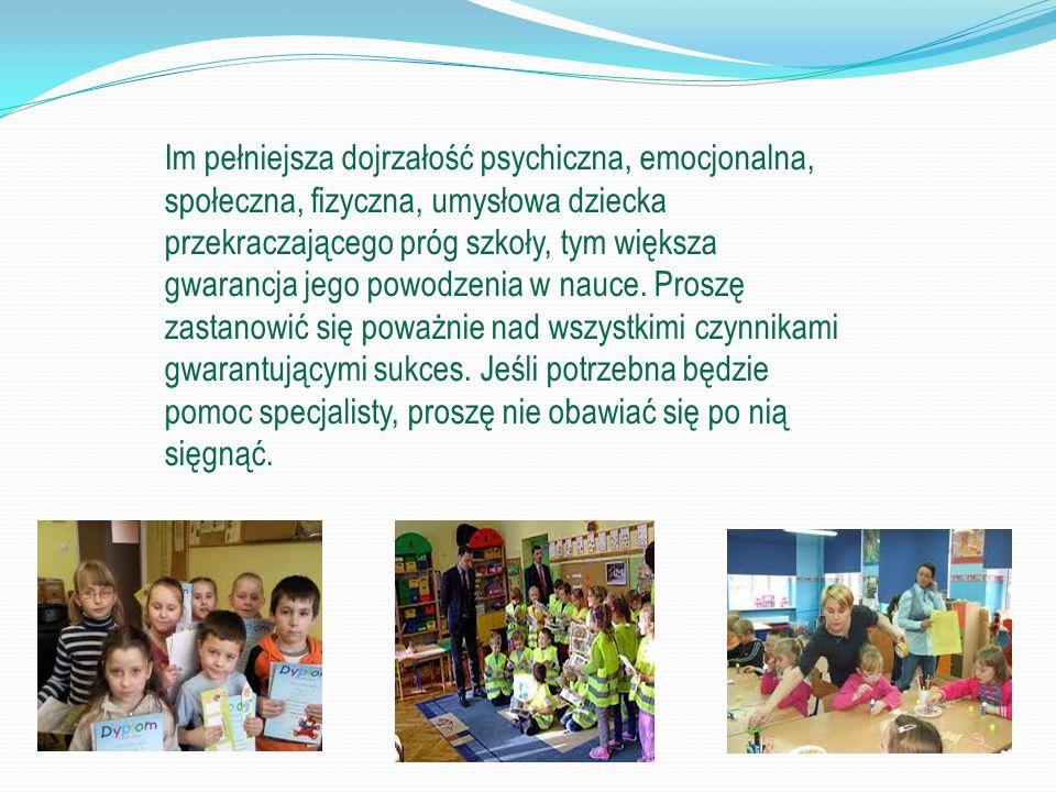Im pełniejsza dojrzałość psychiczna, emocjonalna, społeczna, fizyczna, umysłowa dziecka przekraczającego próg szkoły, tym większa gwarancja jego powodzenia w nauce.