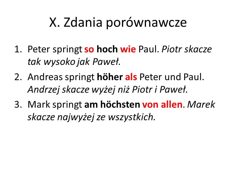 X. Zdania porównawcze Peter springt so hoch wie Paul. Piotr skacze tak wysoko jak Paweł.