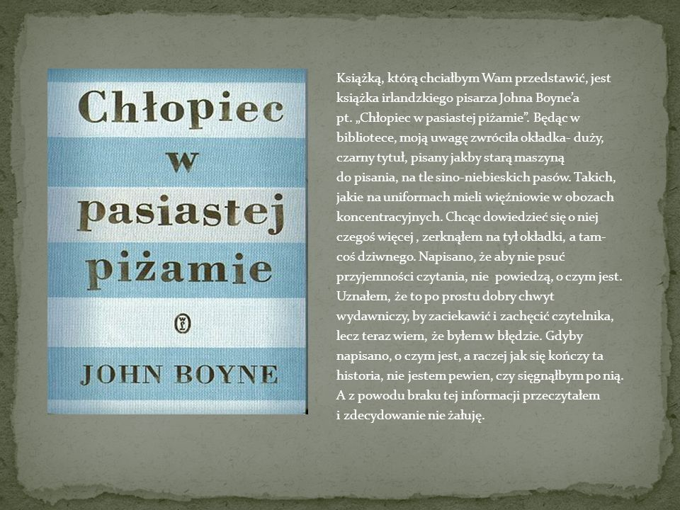 Książką, którą chciałbym Wam przedstawić, jest książka irlandzkiego pisarza Johna Boyne'a pt.