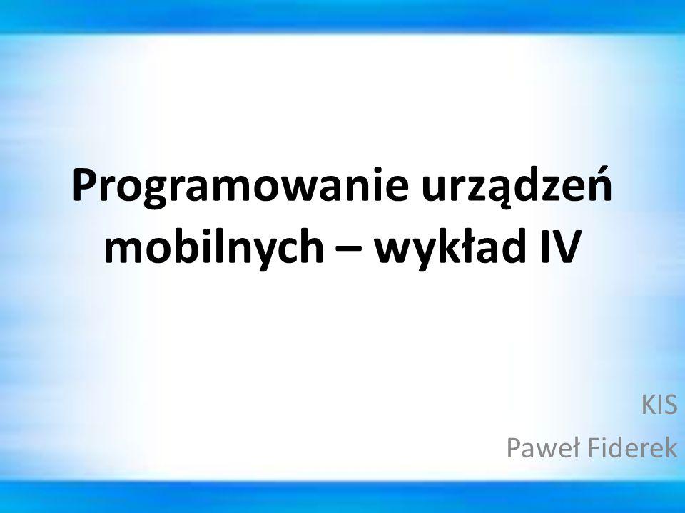 Programowanie urządzeń mobilnych – wykład IV