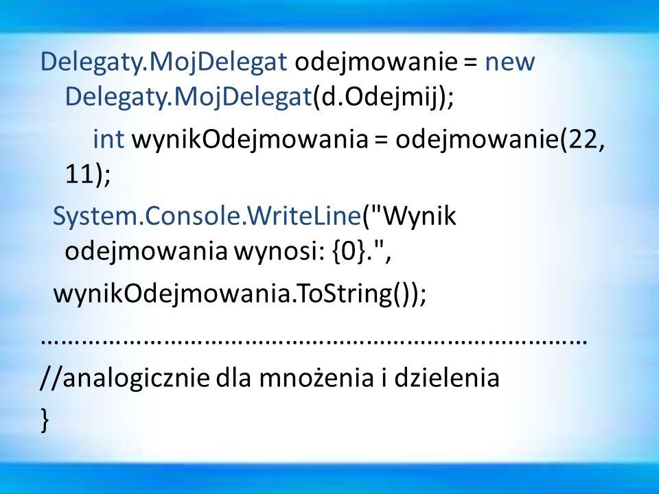 Delegaty. MojDelegat odejmowanie = new Delegaty. MojDelegat(d