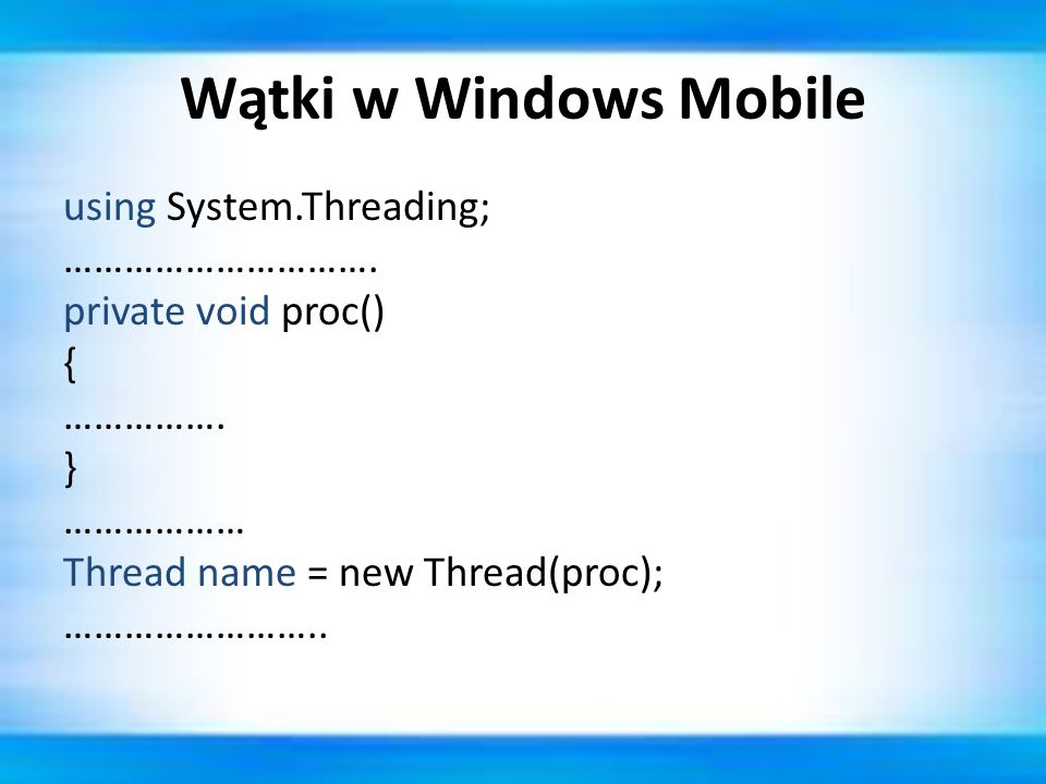 Wątki w Windows Mobile using System.Threading; ………………………….