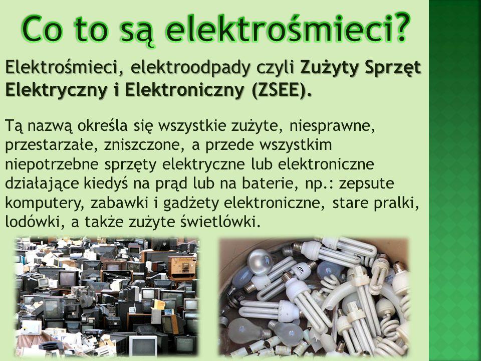 Co to są elektrośmieci Elektrośmieci, elektroodpady czyli Zużyty Sprzęt Elektryczny i Elektroniczny (ZSEE).