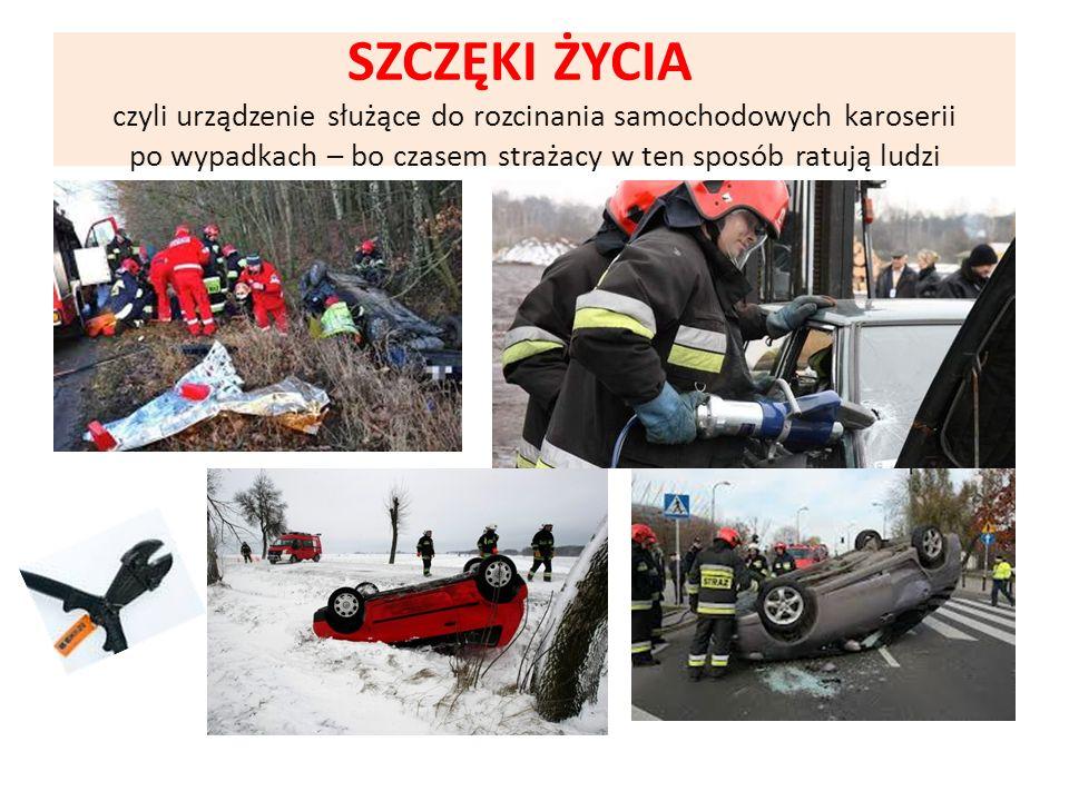 SZCZĘKI ŻYCIA czyli urządzenie służące do rozcinania samochodowych karoserii po wypadkach – bo czasem strażacy w ten sposób ratują ludzi