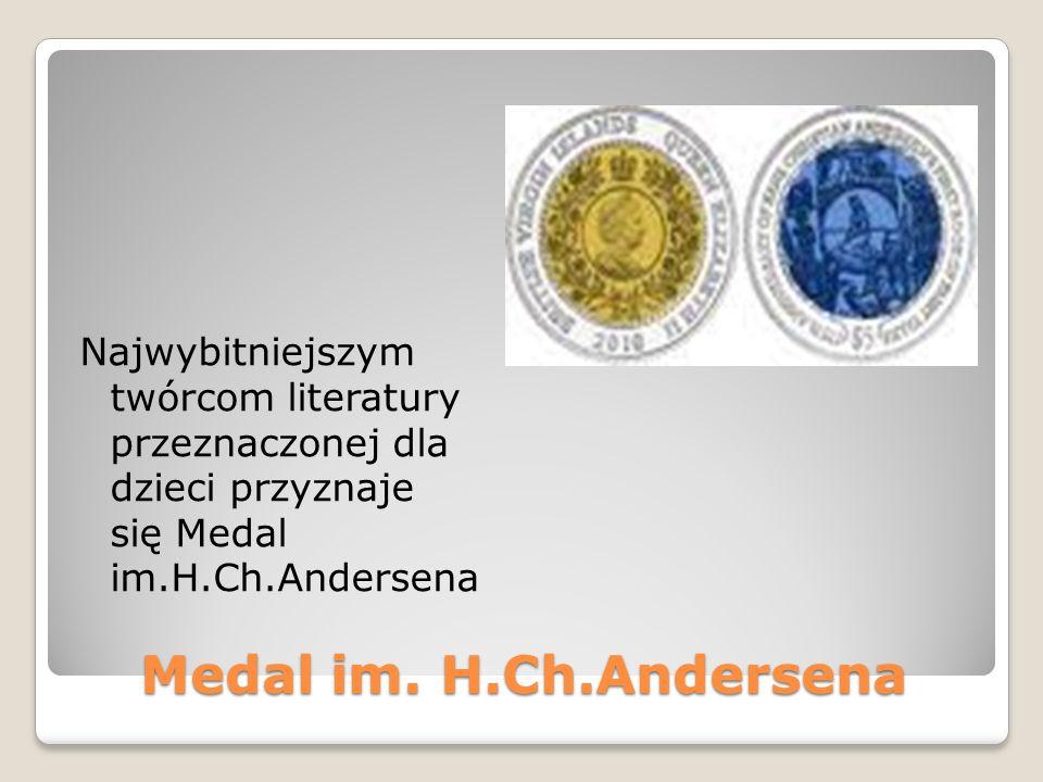 Najwybitniejszym twórcom literatury przeznaczonej dla dzieci przyznaje się Medal im.H.Ch.Andersena