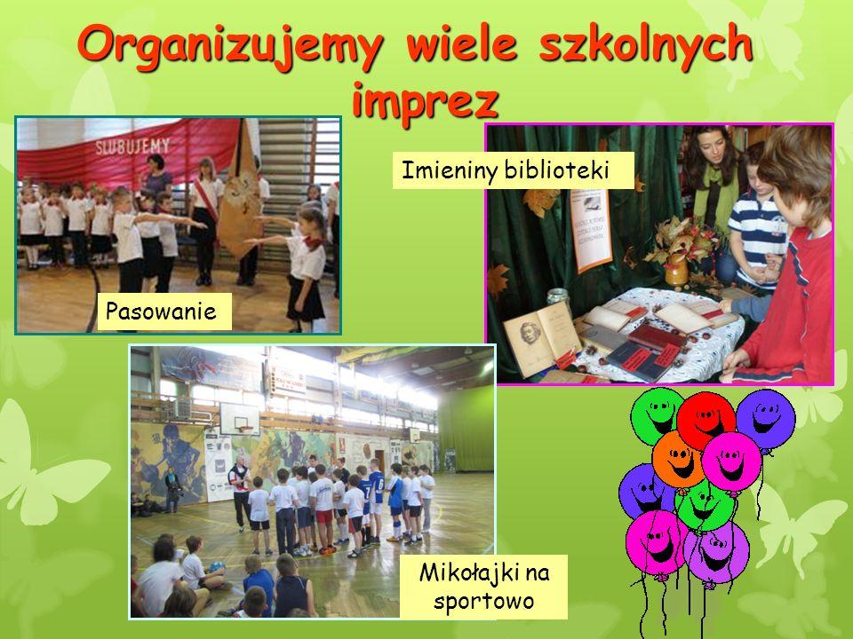 Organizujemy wiele szkolnych imprez