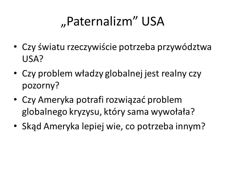 """""""Paternalizm USA Czy światu rzeczywiście potrzeba przywództwa USA"""