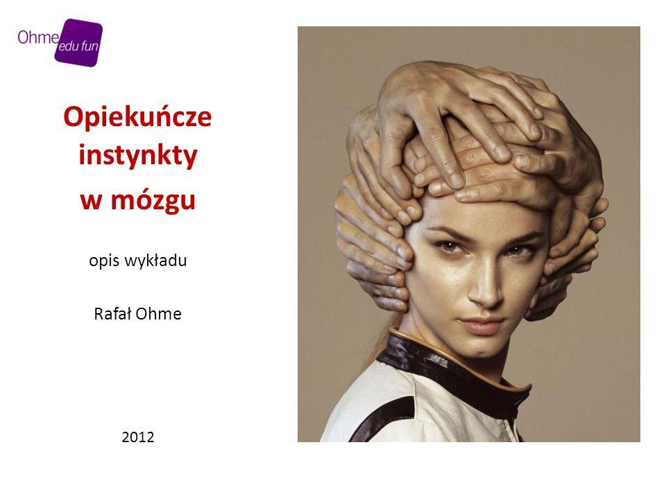 Opiekuńcze instynkty w mózgu opis wykładu Rafał Ohme 2012