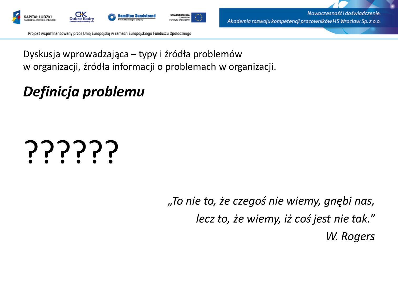 """Definicja problemu """"To nie to, że czegoś nie wiemy, gnębi nas,"""