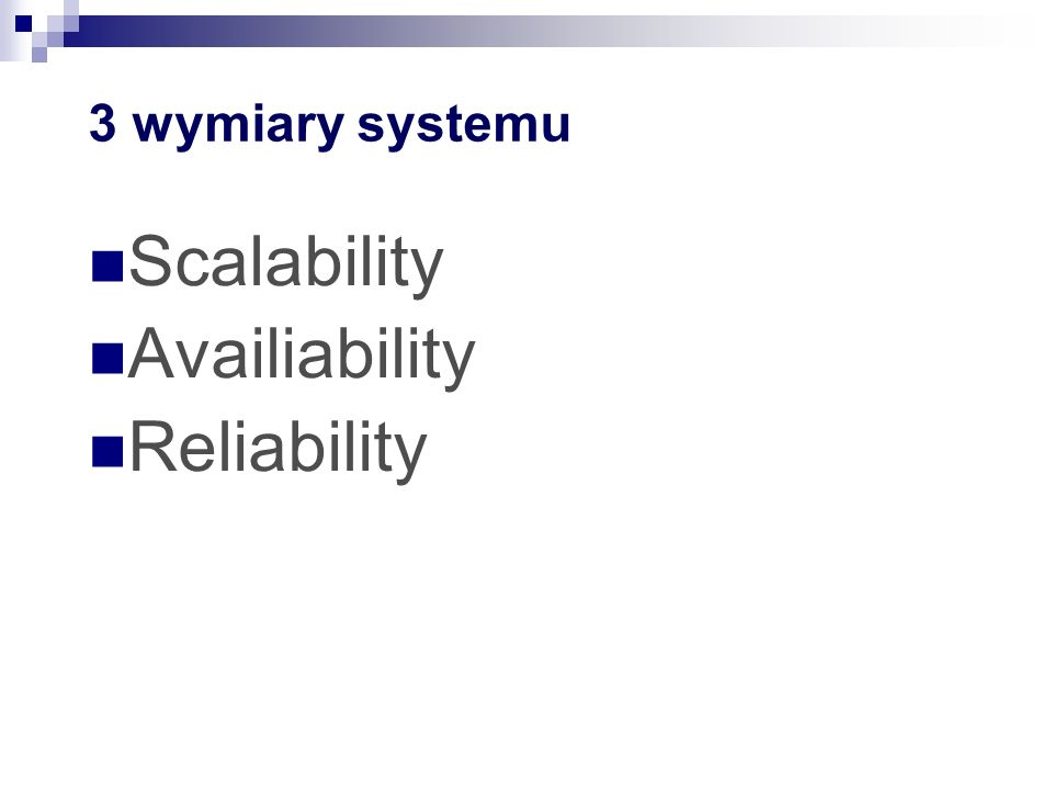 3 wymiary systemu Scalability Availiability Reliability