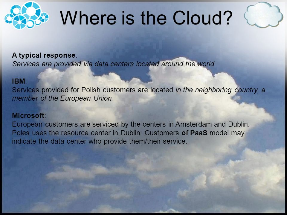 Where is the Cloud A typical response: