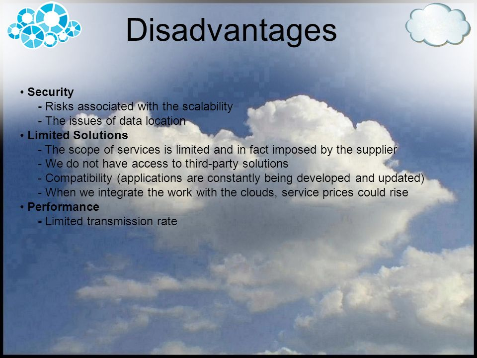 Disadvantages Security - Risks associated with the scalability