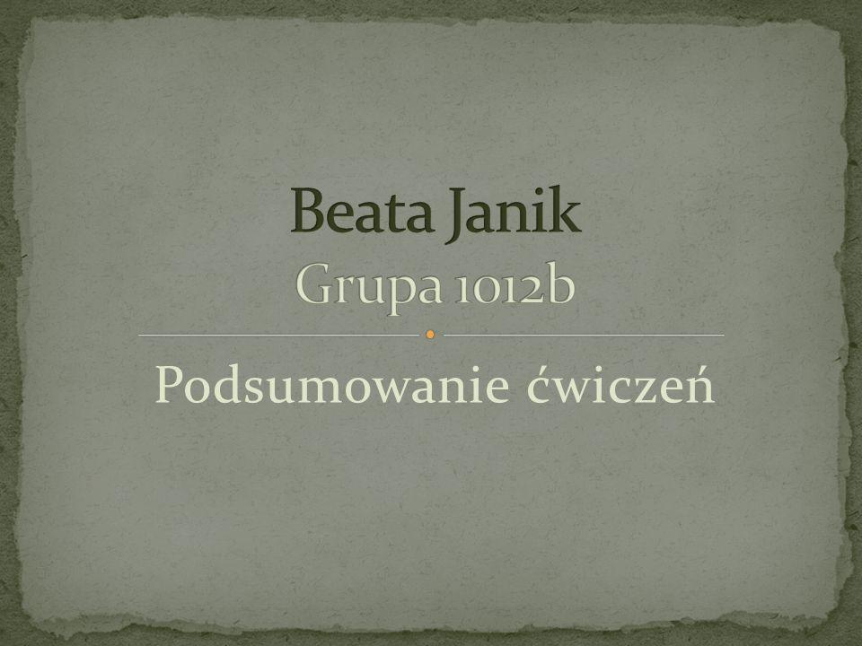 Beata Janik Grupa 1012b Podsumowanie ćwiczeń