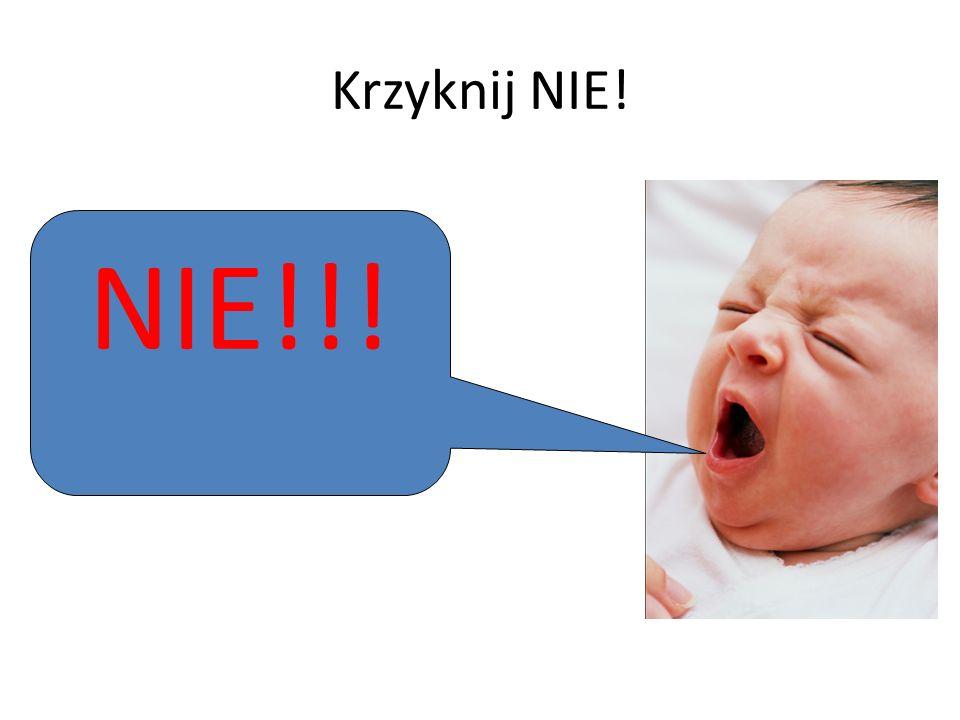 Krzyknij NIE! NIE!!!