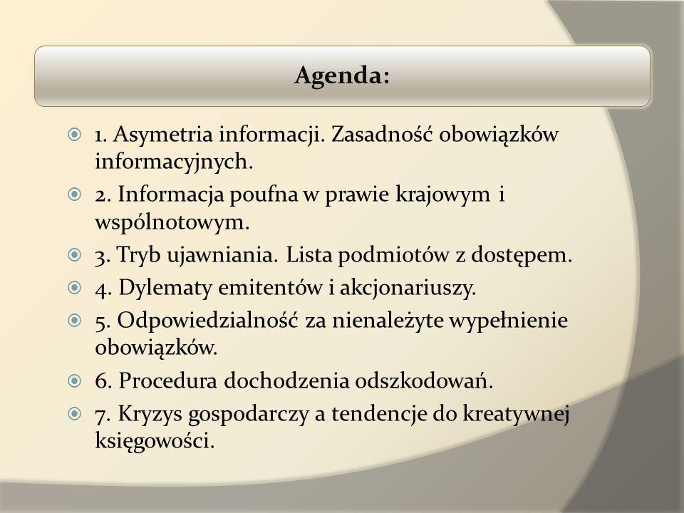 ć Agenda: 1. Asymetria informacji. Zasadność obowiązków informacyjnych. 2. Informacja poufna w prawie krajowym i wspólnotowym.