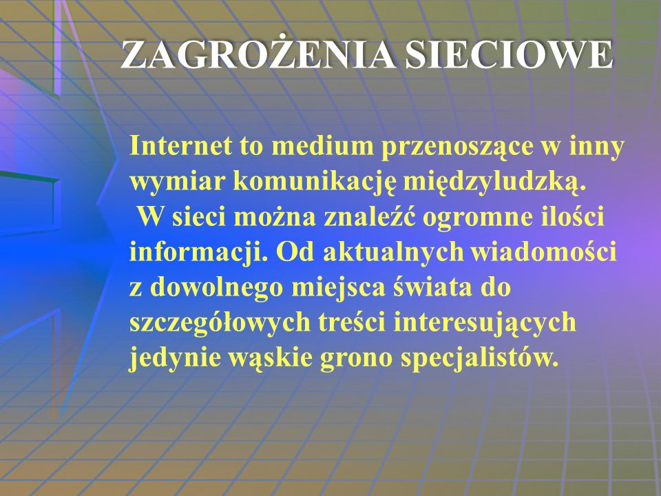 ZAGROŻENIA SIECIOWEInternet to medium przenoszące w inny wymiar komunikację międzyludzką.