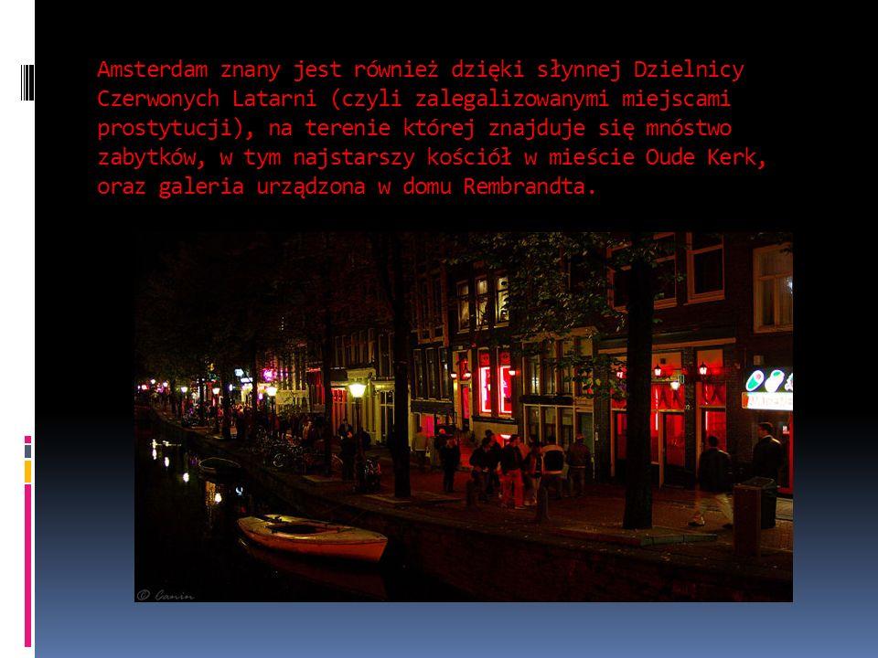 Amsterdam znany jest również dzięki słynnej Dzielnicy Czerwonych Latarni (czyli zalegalizowanymi miejscami prostytucji), na terenie której znajduje się mnóstwo zabytków, w tym najstarszy kościół w mieście Oude Kerk, oraz galeria urządzona w domu Rembrandta.