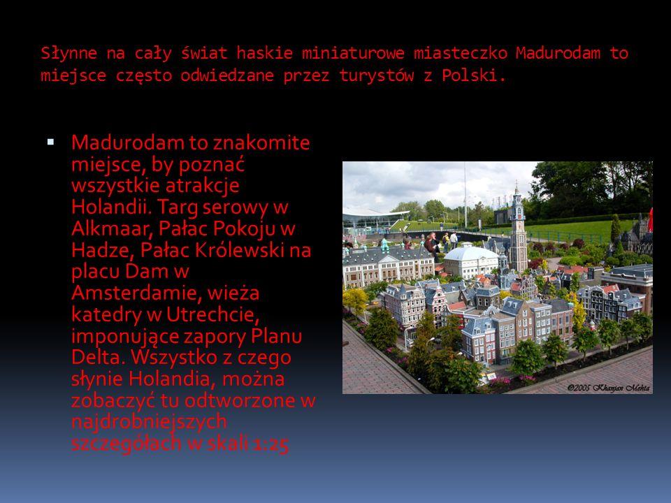 Słynne na cały świat haskie miniaturowe miasteczko Madurodam to miejsce często odwiedzane przez turystów z Polski.