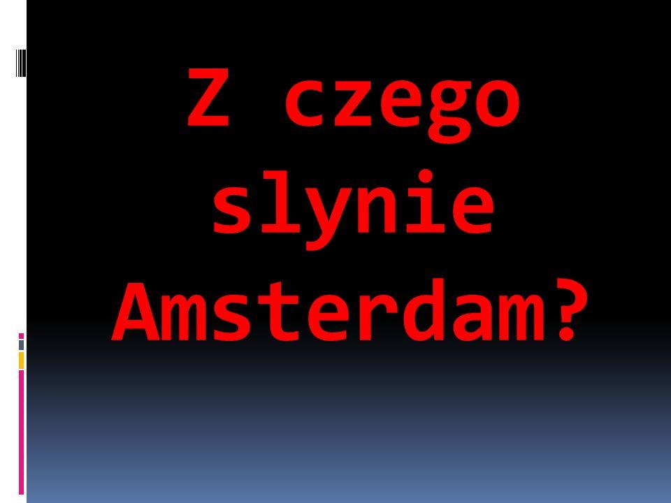 Z czego slynie Amsterdam