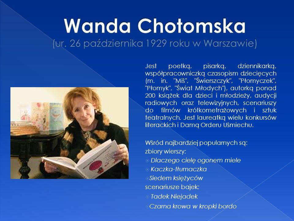 Wanda Chotomska (ur. 26 października 1929 roku w Warszawie)