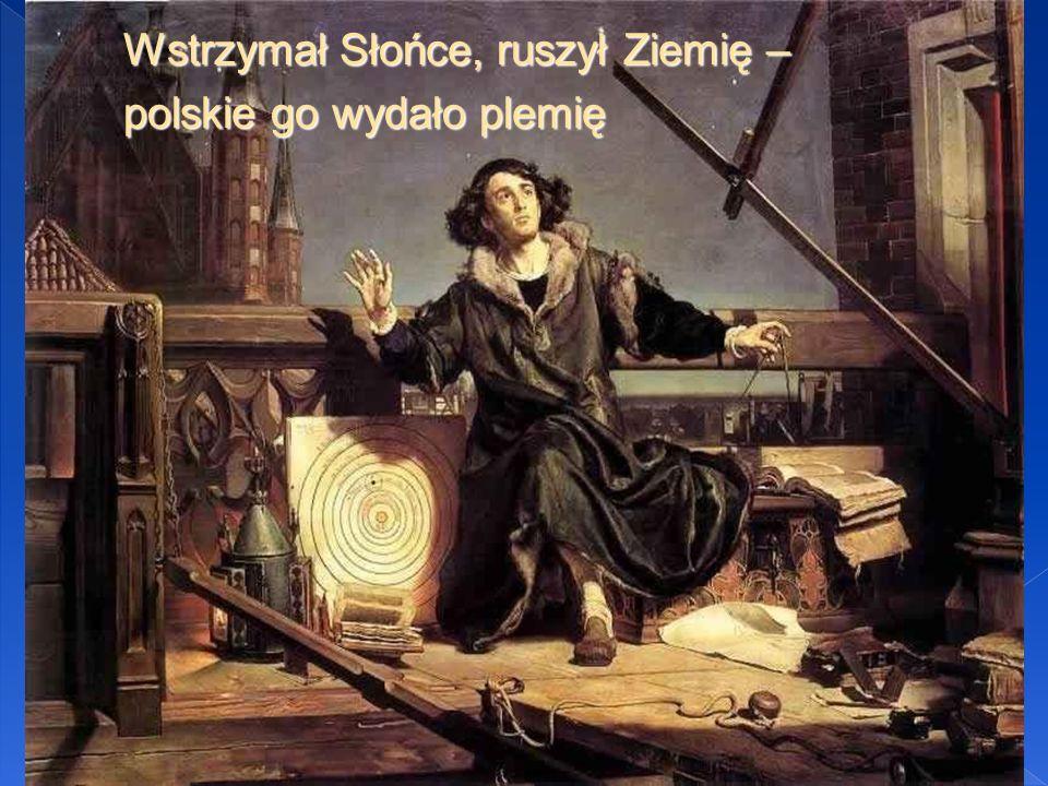 Wstrzymał Słońce, ruszył Ziemię – polskie go wydało plemię
