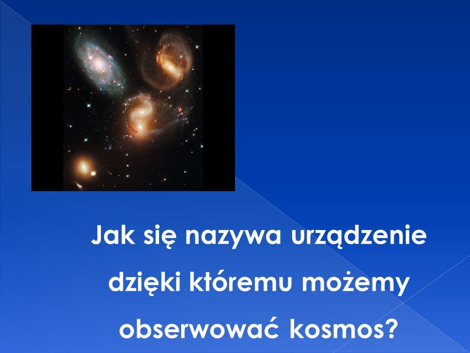 Jak się nazywa urządzenie dzięki któremu możemy obserwować kosmos