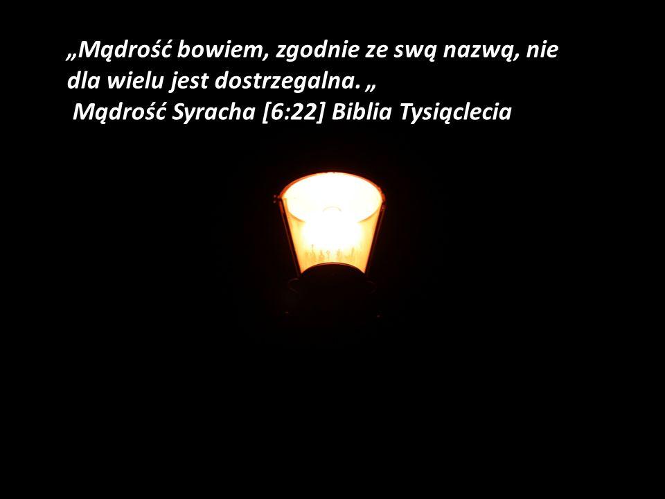 """""""Mądrość bowiem, zgodnie ze swą nazwą, nie dla wielu jest dostrzegalna"""