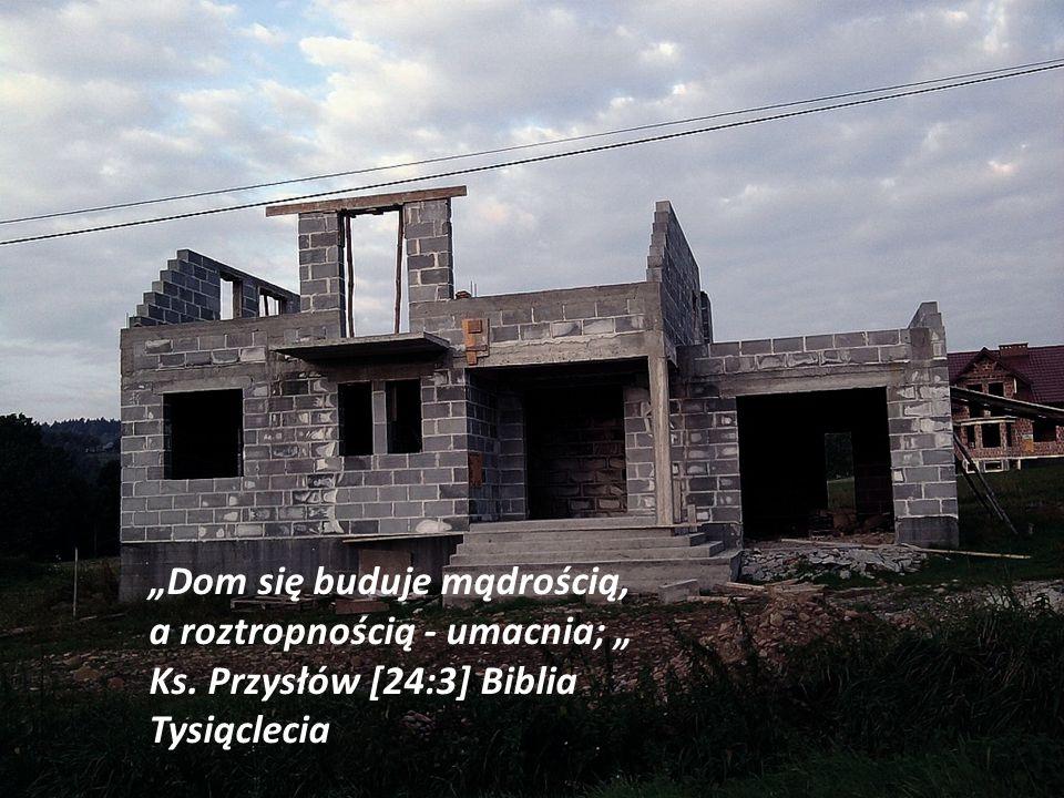 """""""Dom się buduje mądrością, a roztropnością - umacnia; """" Ks"""