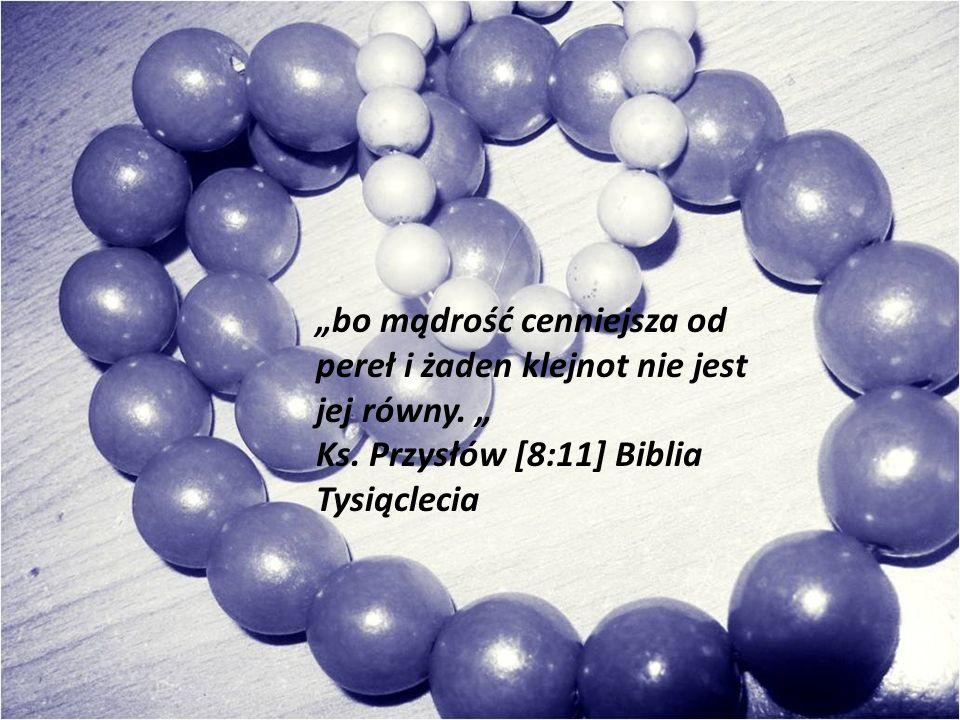 """""""bo mądrość cenniejsza od pereł i żaden klejnot nie jest jej równy"""