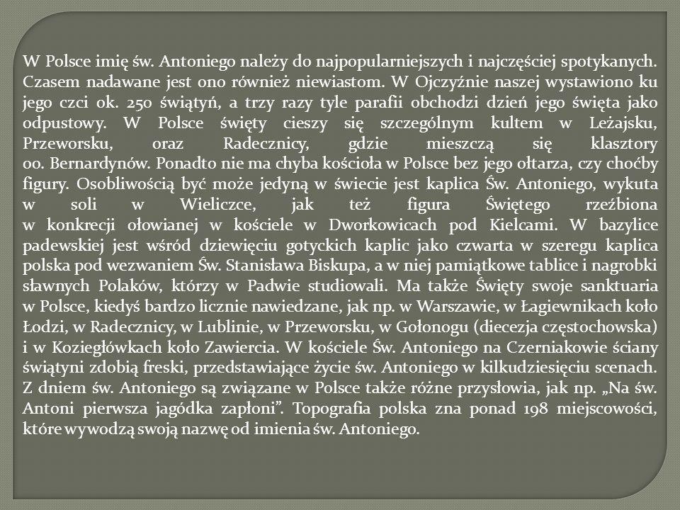 W Polsce imię św. Antoniego należy do najpopularniejszych i najczęściej spotykanych.