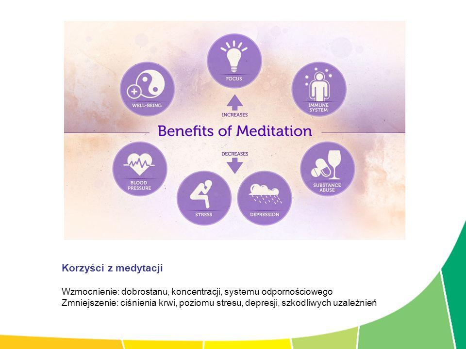 Korzyści z medytacji Wzmocnienie: dobrostanu, koncentracji, systemu odpornościowego.