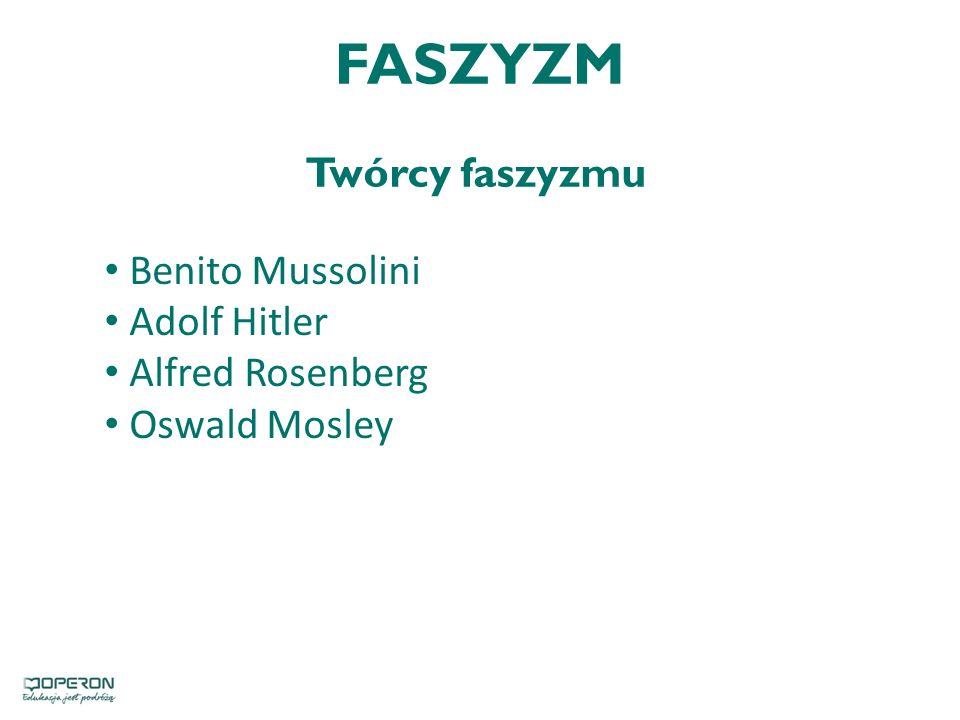 FASZYZM Twórcy faszyzmu Benito Mussolini Adolf Hitler Alfred Rosenberg