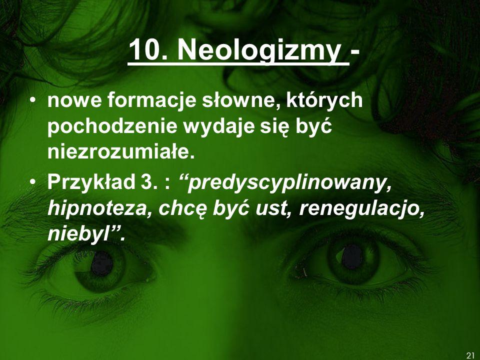 10. Neologizmy - nowe formacje słowne, których pochodzenie wydaje się być niezrozumiałe.