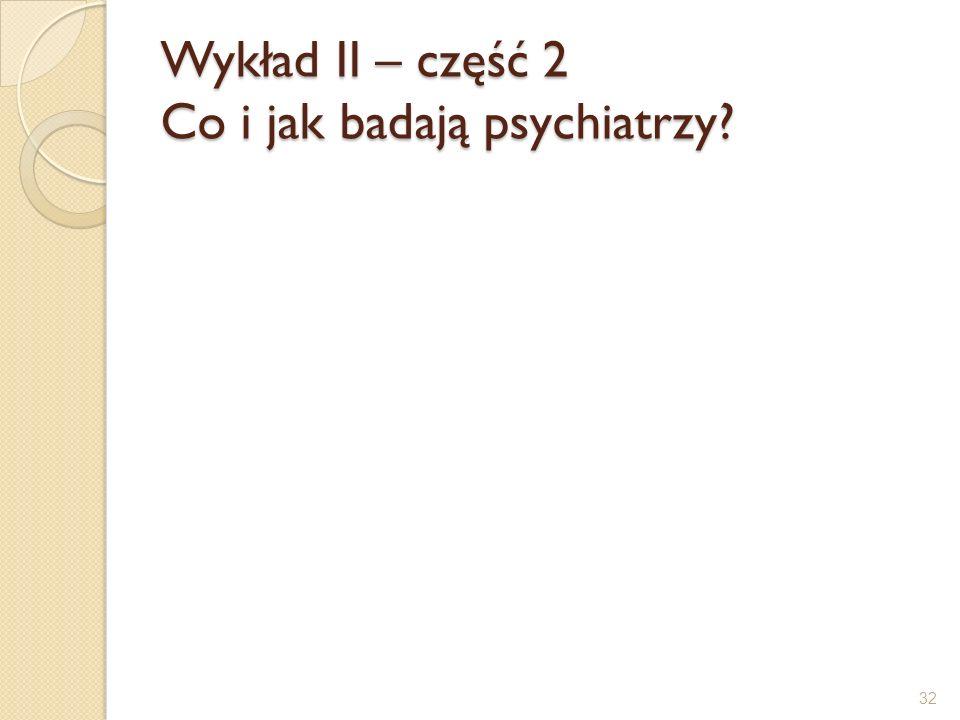 Wykład II – część 2 Co i jak badają psychiatrzy