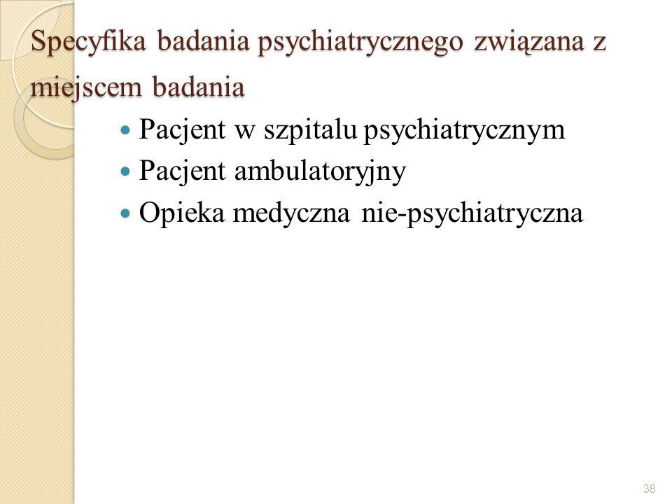 Specyfika badania psychiatrycznego związana z miejscem badania