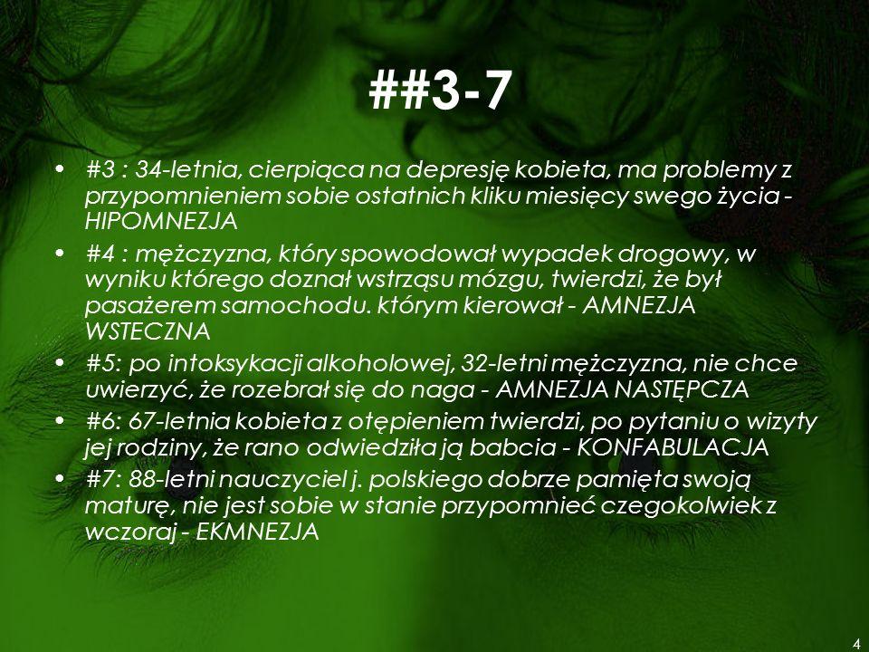 ##3-7 #3 : 34-letnia, cierpiąca na depresję kobieta, ma problemy z przypomnieniem sobie ostatnich kliku miesięcy swego życia - HIPOMNEZJA.