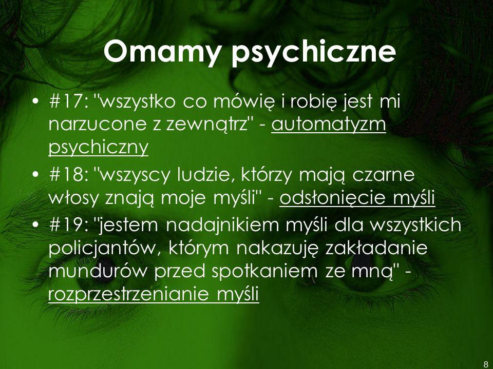 Omamy psychiczne #17: wszystko co mówię i robię jest mi narzucone z zewnątrz - automatyzm psychiczny.