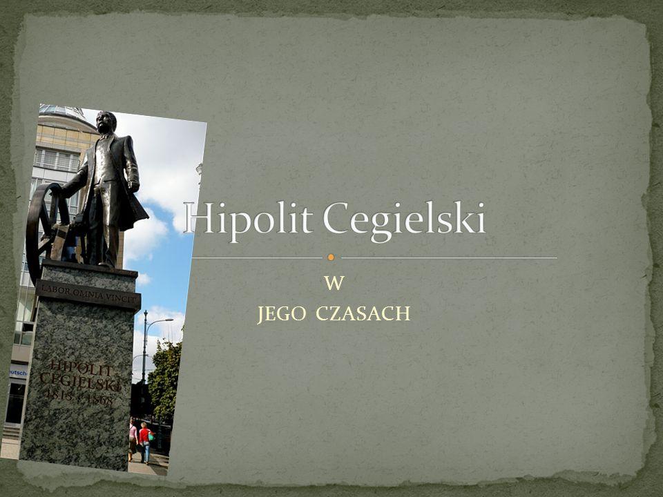 Hipolit Cegielski W JEGO CZASACH