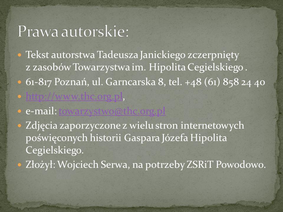 Prawa autorskie: Tekst autorstwa Tadeusza Janickiego zczerpnięty z zasobów Towarzystwa im. Hipolita Cegielskiego .