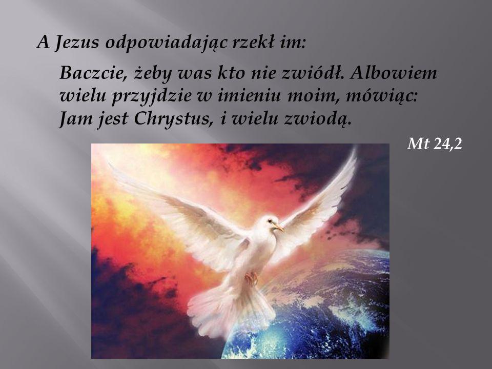 A Jezus odpowiadając rzekł im: Baczcie, żeby was kto nie zwiódł