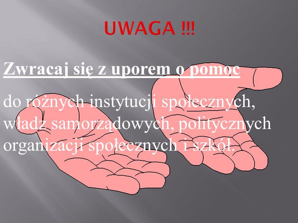 UWAGA !!! Zwracaj się z uporem o pomoc