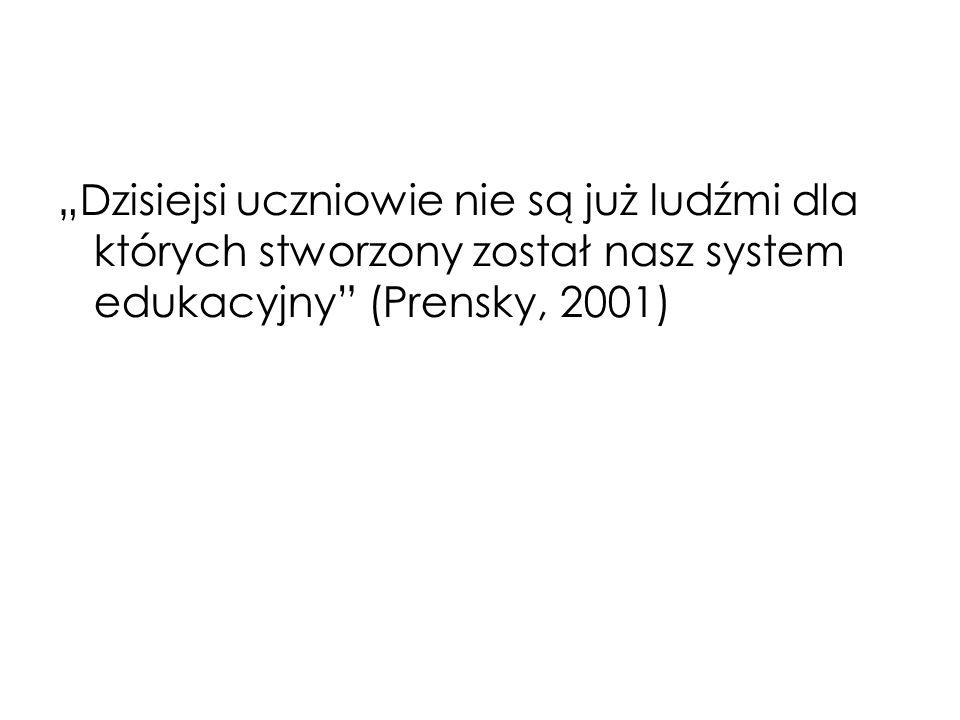 """""""Dzisiejsi uczniowie nie są już ludźmi dla których stworzony został nasz system edukacyjny (Prensky, 2001)"""